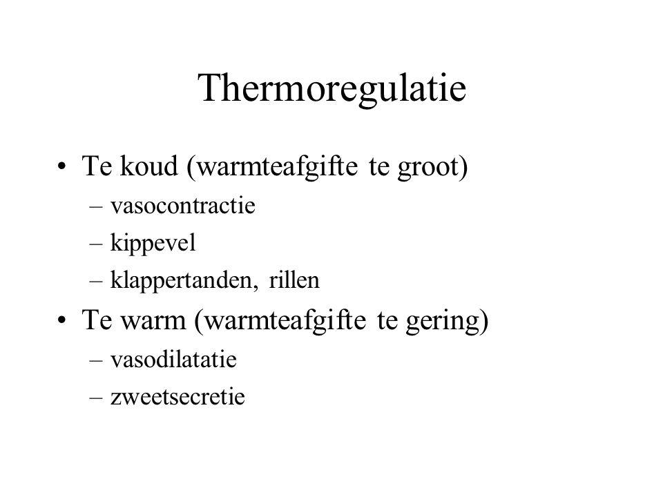 Thermoregulatie Te koud (warmteafgifte te groot) –vasocontractie –kippevel –klappertanden, rillen Te warm (warmteafgifte te gering) –vasodilatatie –zweetsecretie