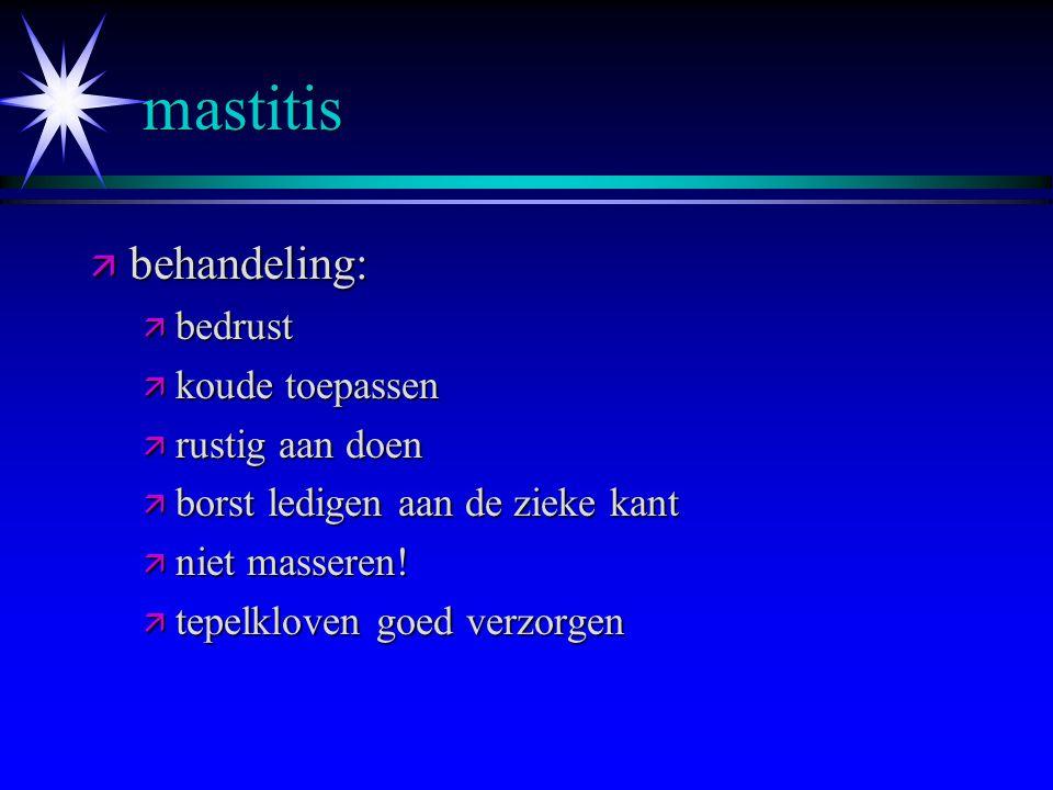 mastitis ä verschijnselen: ä koorts, soms met koude rillingen ä rode, warme, pijnlijke plek in de borsten ä snelle polsslag