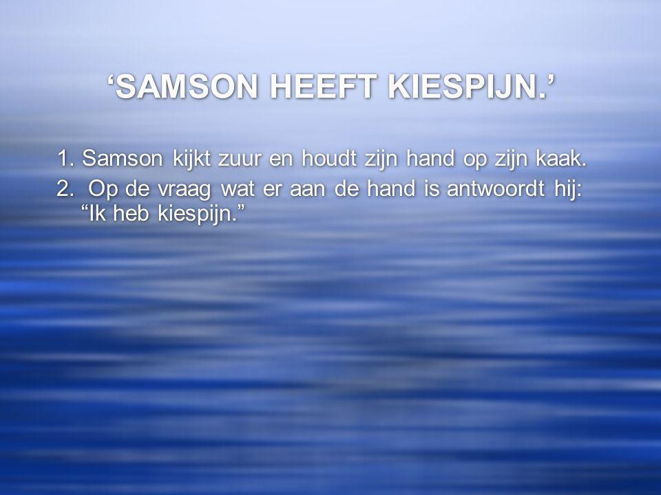'SAMSON HEEFT KIESPIJN.' 1.Samson kijkt zuur en houdt zijn hand op zijn kaak.