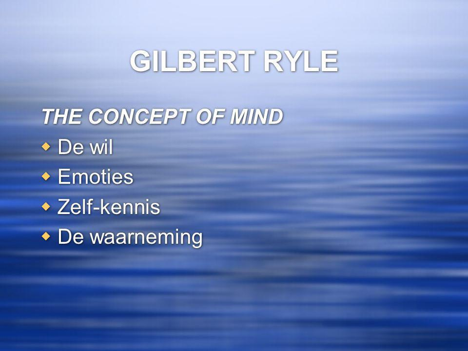 GILBERT RYLE THE CONCEPT OF MIND  De wil  Emoties  Zelf-kennis  De waarneming THE CONCEPT OF MIND  De wil  Emoties  Zelf-kennis  De waarneming