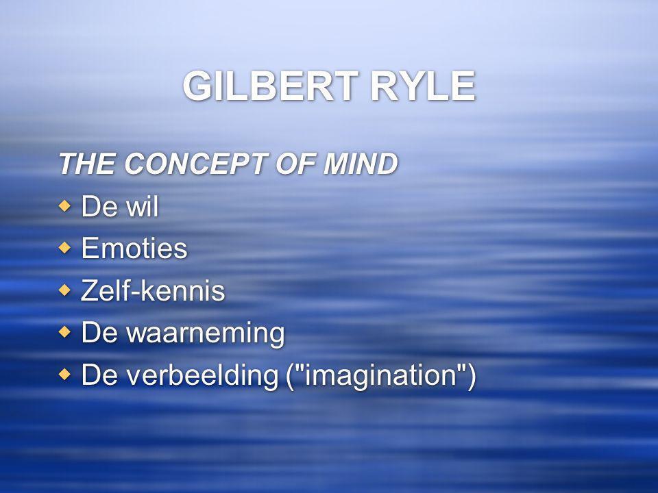 GILBERT RYLE THE CONCEPT OF MIND  De wil  Emoties  Zelf-kennis  De waarneming  De verbeelding ( imagination ) THE CONCEPT OF MIND  De wil  Emoties  Zelf-kennis  De waarneming  De verbeelding ( imagination )