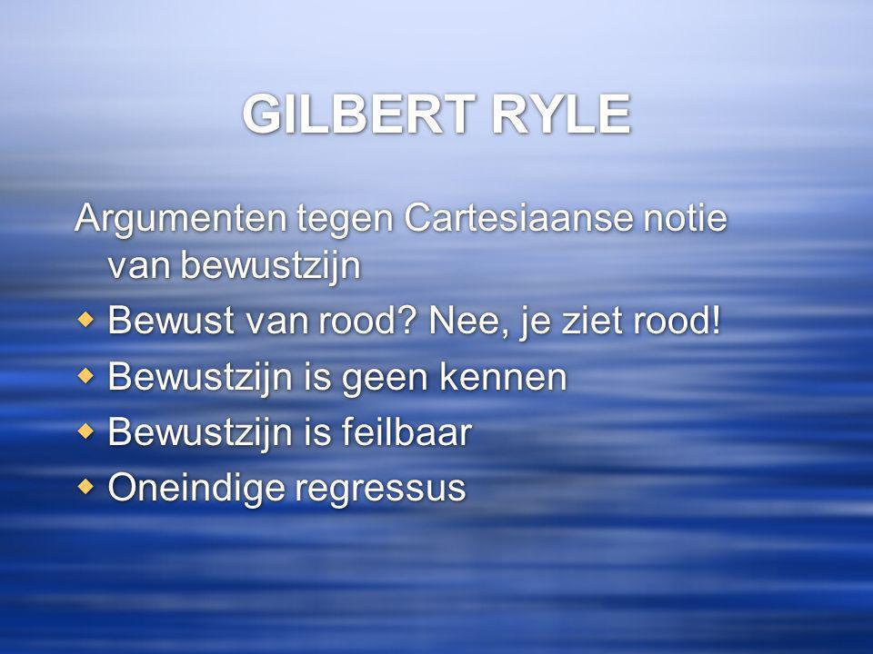 GILBERT RYLE Argumenten tegen Cartesiaanse notie van bewustzijn  Bewust van rood.