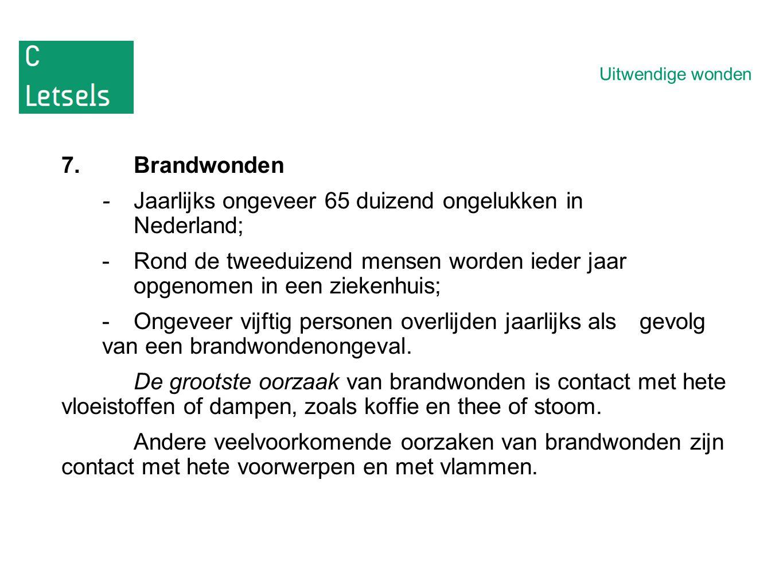 Uitwendige wonden 7.Brandwonden -Jaarlijks ongeveer 65 duizend ongelukken in Nederland; -Rond de tweeduizend mensen worden ieder jaar opgenomen in een ziekenhuis; -Ongeveer vijftig personen overlijden jaarlijks als gevolg van een brandwondenongeval.