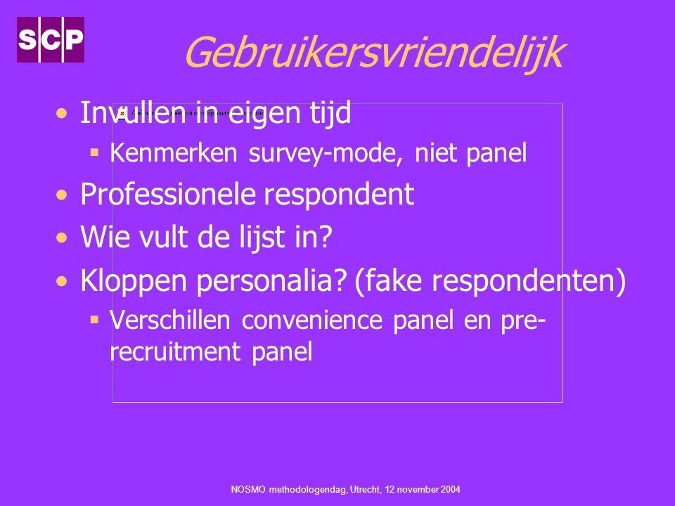 NOSMO methodologendag, Utrecht, 12 november 2004 Gebruikersvriendelijk Invullen in eigen tijd  Kenmerken survey-mode, niet panel Professionele respon