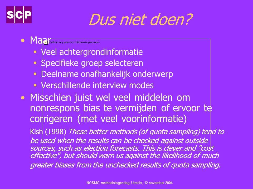 NOSMO methodologendag, Utrecht, 12 november 2004 Dus niet doen? Maar  Veel achtergrondinformatie  Specifieke groep selecteren  Deelname onafhankeli