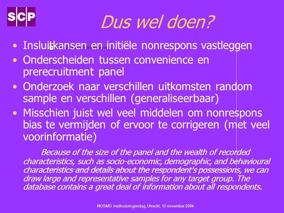 NOSMO methodologendag, Utrecht, 12 november 2004 Dus wel doen? Insluitkansen en initiële nonrespons vastleggen Onderscheiden tussen convenience en pre