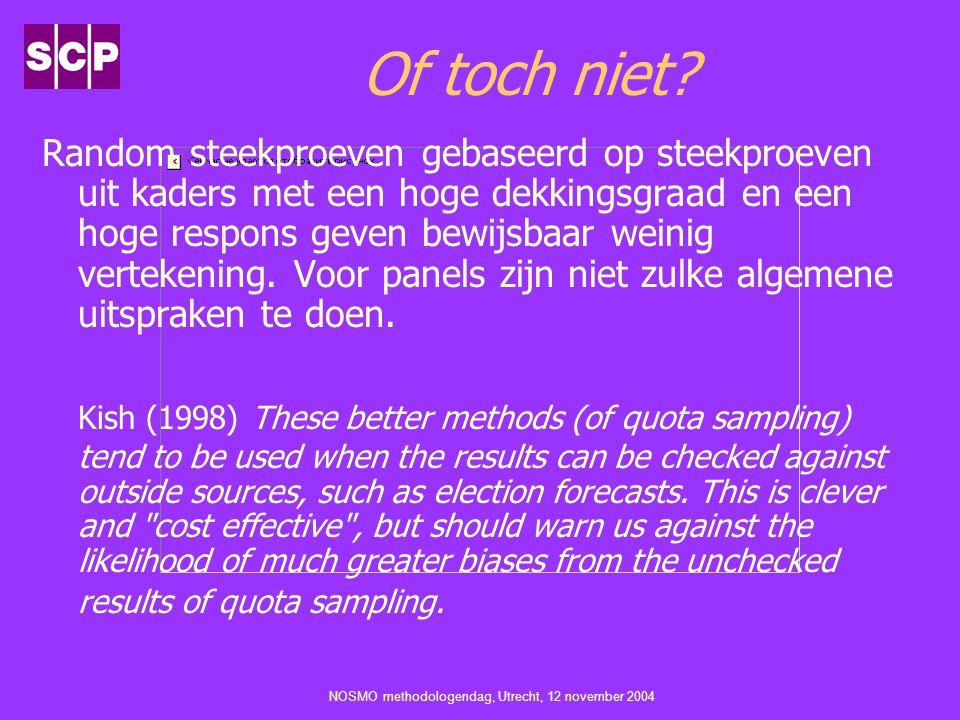 NOSMO methodologendag, Utrecht, 12 november 2004 Of toch niet? Random steekproeven gebaseerd op steekproeven uit kaders met een hoge dekkingsgraad en