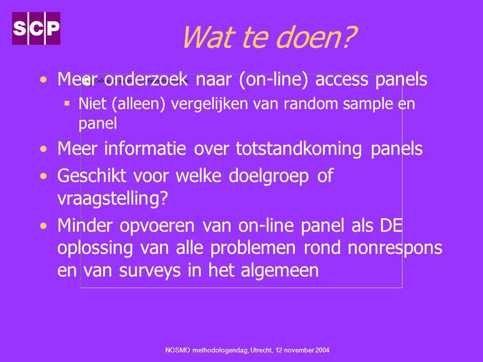 NOSMO methodologendag, Utrecht, 12 november 2004 Wat te doen? Meer onderzoek naar (on-line) access panels  Niet (alleen) vergelijken van random sampl