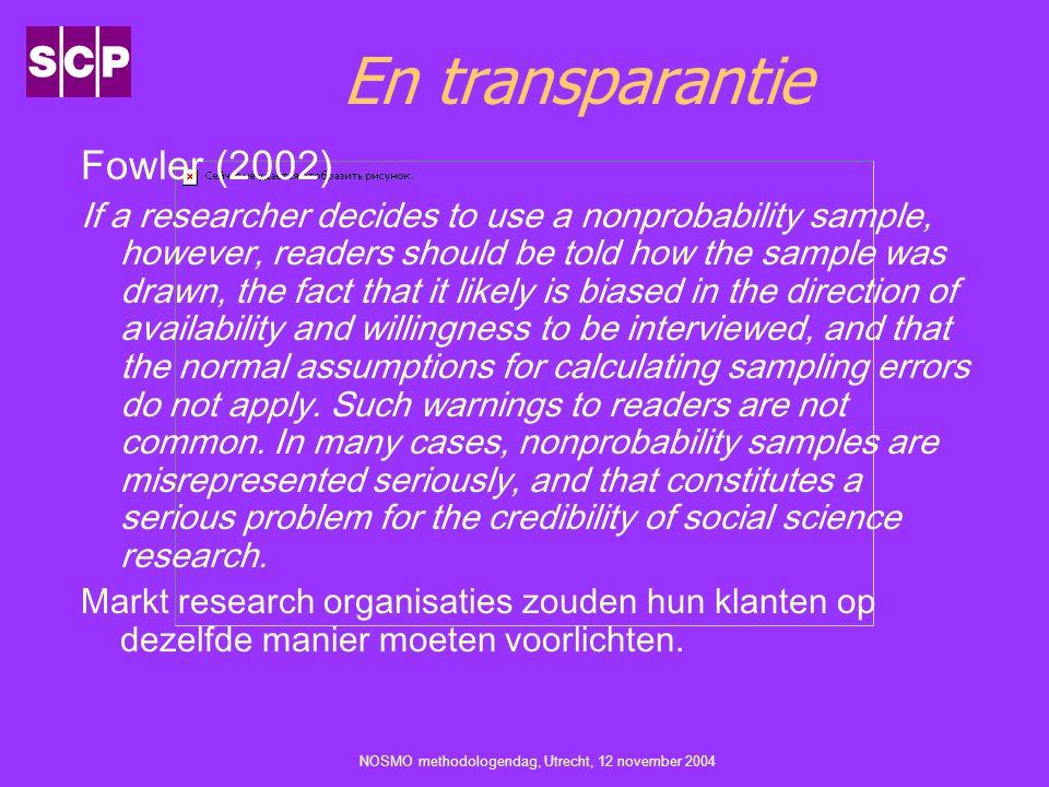 NOSMO methodologendag, Utrecht, 12 november 2004 En transparantie Fowler (2002) If a researcher decides to use a nonprobability sample, however, reade