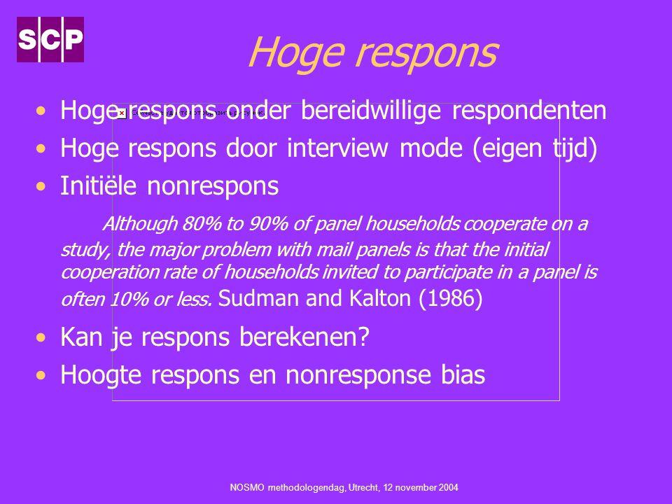 NOSMO methodologendag, Utrecht, 12 november 2004 Hoge respons Hoge respons onder bereidwillige respondenten Hoge respons door interview mode (eigen ti