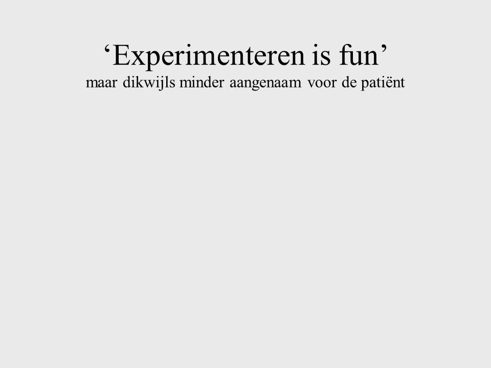 'Experimenteren is fun' maar dikwijls minder aangenaam voor de patiënt