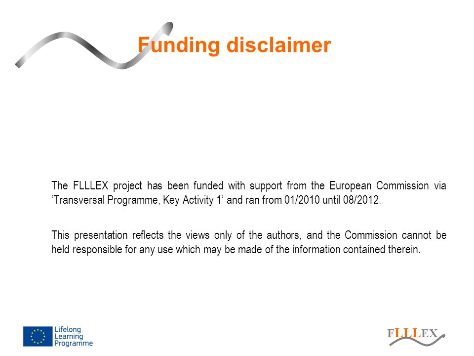 F LLL EX The FLLLEX project has been funded with support from the European Commission via 'Transversal Programme, Key Activity 1' and ran from 01/2010