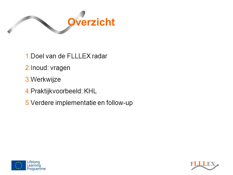 F LLL EX LLL FLLLEX Radar Doel van de zelf-evaluatie: To develop an analysis of the current situation for lifelong learning provision in higher education institutions.