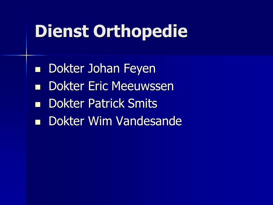 Dienst Orthopedie Dokter Johan Feyen Dokter Johan Feyen Dokter Eric Meeuwssen Dokter Eric Meeuwssen Dokter Patrick Smits Dokter Patrick Smits Dokter Wim Vandesande Dokter Wim Vandesande