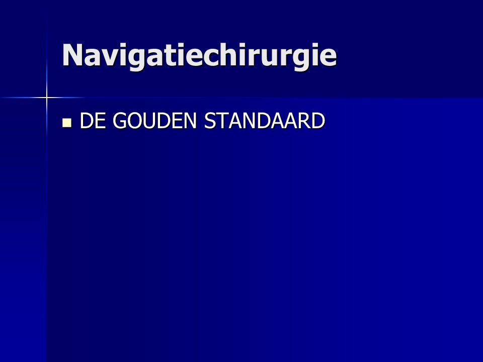 Navigatiechirurgie DE GOUDEN STANDAARD DE GOUDEN STANDAARD