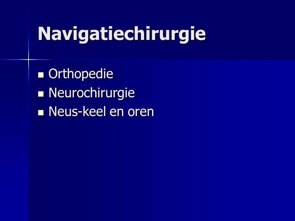 Navigatiechirurgie Orthopedie Orthopedie Neurochirurgie Neurochirurgie Neus-keel en oren Neus-keel en oren