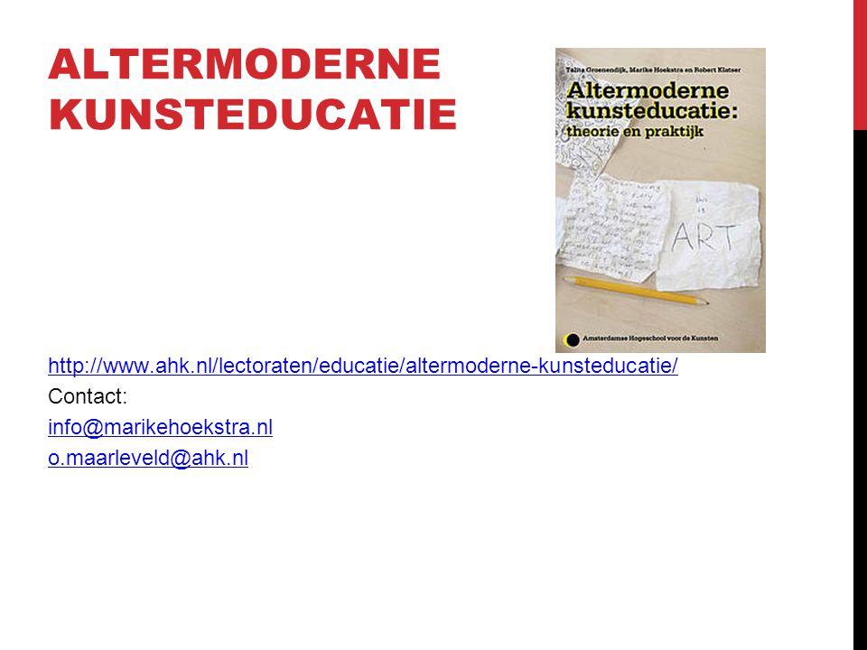 ALTERMODERNE KUNSTEDUCATIE http://www.ahk.nl/lectoraten/educatie/altermoderne-kunsteducatie/ Contact: info@marikehoekstra.nl o.maarleveld@ahk.nl