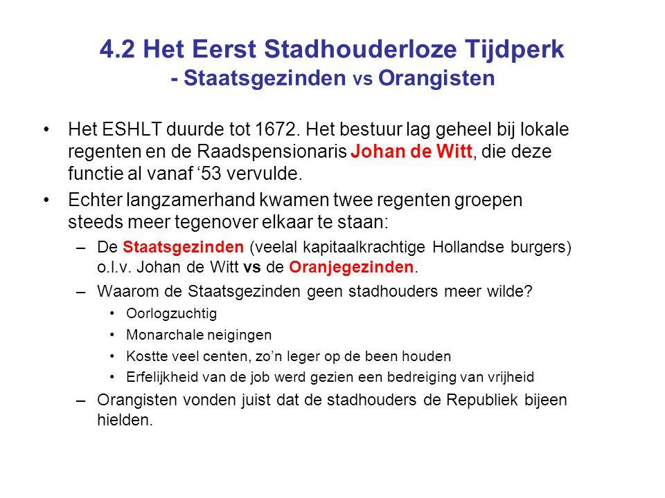 4.2 Het Eerst Stadhouderloze Tijdperk - Staatsgezinden vs Orangisten Het ESHLT duurde tot 1672.