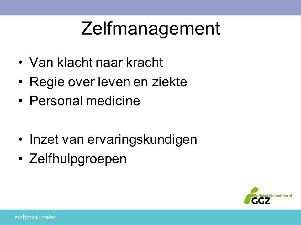 Zelfmanagement Van klacht naar kracht Regie over leven en ziekte Personal medicine Inzet van ervaringskundigen Zelfhulpgroepen
