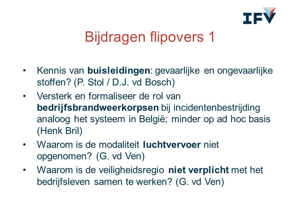 Bijdragen flipovers 1 Kennis van buisleidingen: gevaarlijke en ongevaarlijke stoffen? (P. Stol / D.J. vd Bosch) Versterk en formaliseer de rol van bed