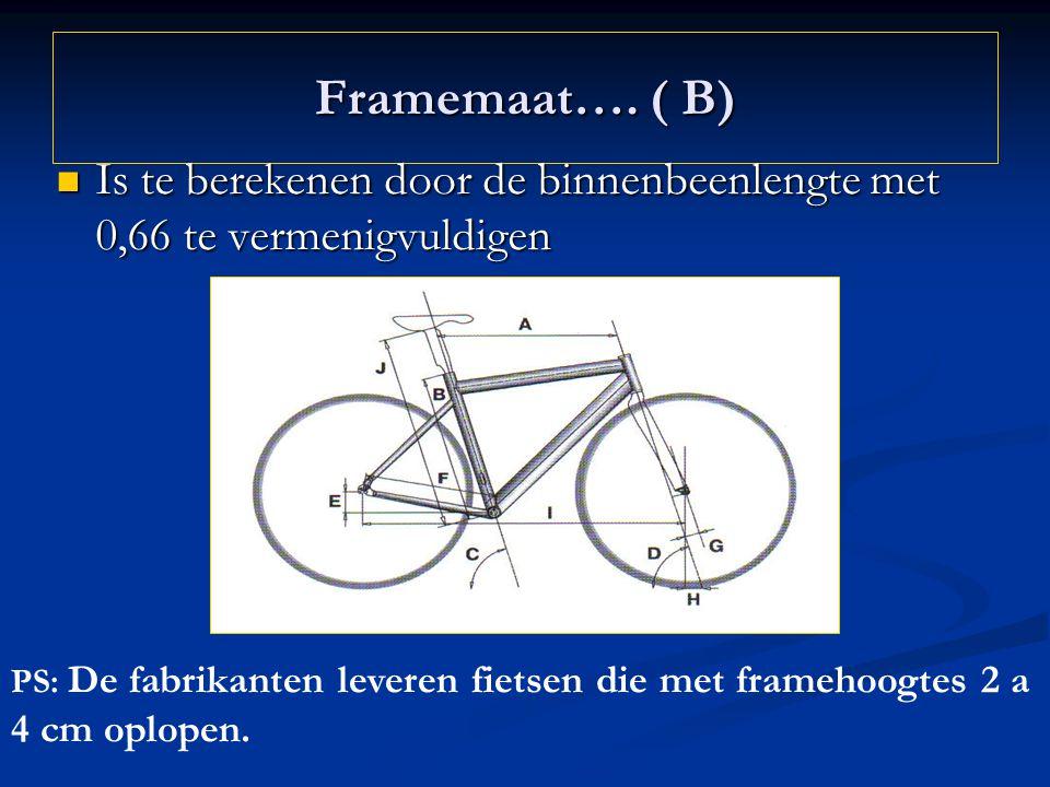 Framemaat…. ( B) Is te berekenen door de binnenbeenlengte met 0,66 te vermenigvuldigen Is te berekenen door de binnenbeenlengte met 0,66 te vermenigvu
