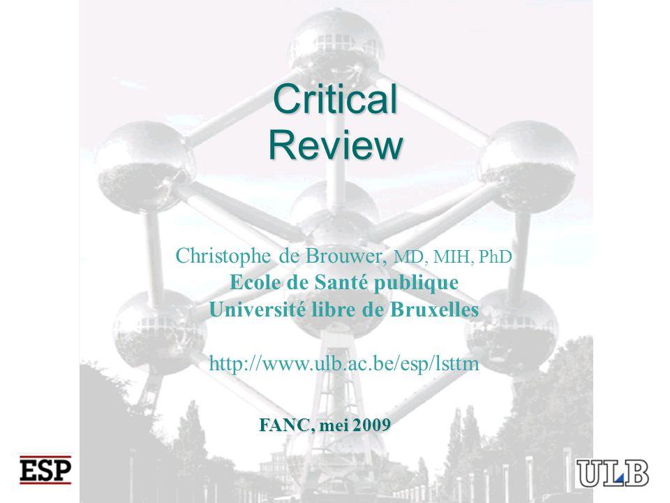 Critical Review FANC, mei 2009 Christophe de Brouwer, MD, MIH, PhD Ecole de Santé publique Université libre de Bruxelles http://www.ulb.ac.be/esp/lsttm