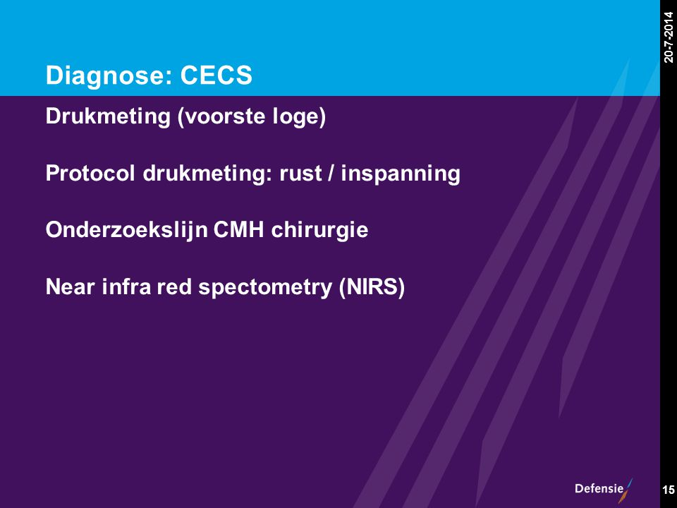20-7-2014 15 Diagnose: CECS Drukmeting (voorste loge) Protocol drukmeting: rust / inspanning Onderzoekslijn CMH chirurgie Near infra red spectometry (
