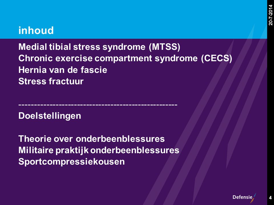 20-7-2014 4 inhoud Medial tibial stress syndrome (MTSS) Chronic exercise compartment syndrome (CECS) Hernia van de fascie Stress fractuur ------------