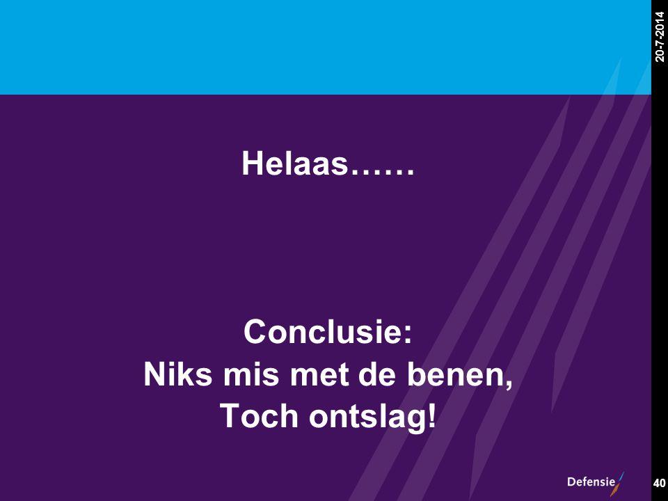 20-7-2014 40 Helaas…… Conclusie: Niks mis met de benen, Toch ontslag!