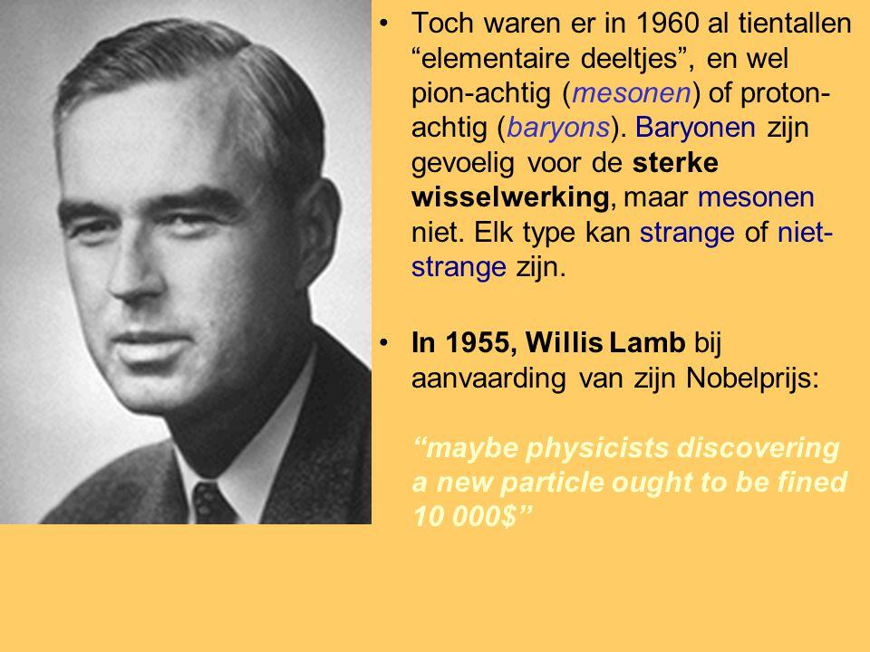 Toch waren er in 1960 al tientallen elementaire deeltjes , en wel pion-achtig (mesonen) of proton- achtig (baryons).