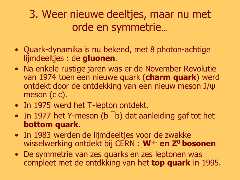 3.Weer nieuwe deeltjes, maar nu met orde en symmetrie...