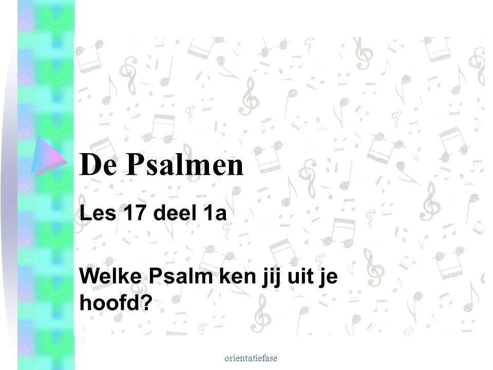 orientatiefase De Psalmen Les 17 deel 1a Welke Psalm ken jij uit je hoofd?