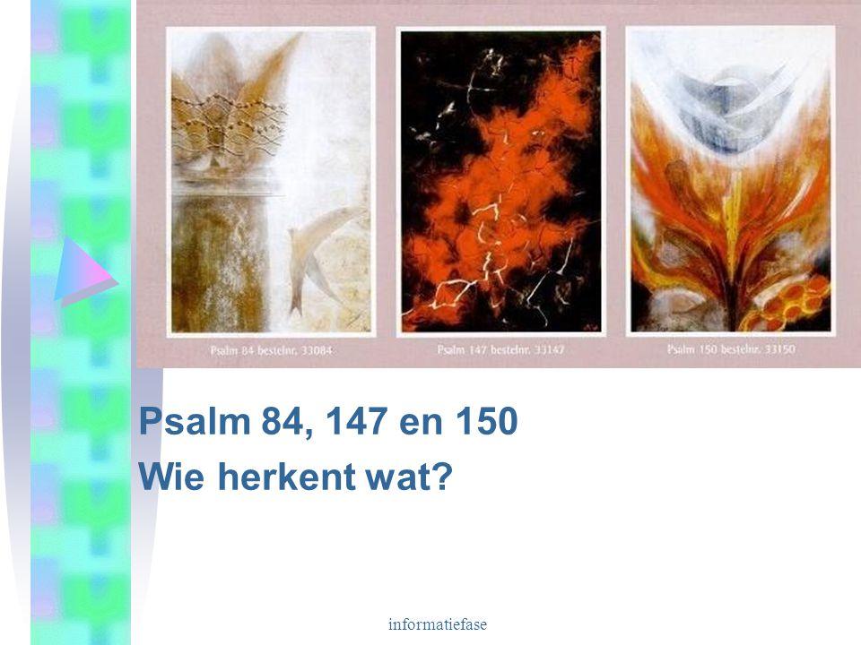 informatiefase Psalm 84, 147 en 150 Wie herkent wat?