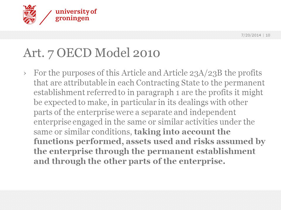 7/20/2014 | 10 Art. 7 OECD Model 2010 ›For the purposes of this Article and Article 23A/23B the profits that are attributable in each Contracting Stat