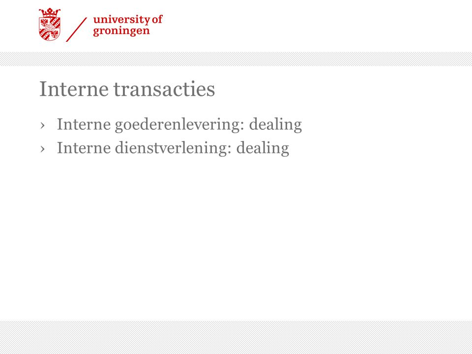 Interne transacties ›Interne goederenlevering: dealing ›Interne dienstverlening: dealing
