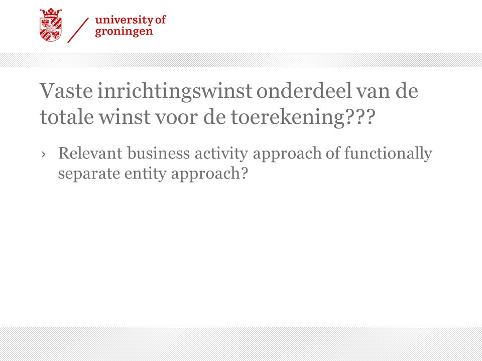 Vaste inrichtingswinst onderdeel van de totale winst voor de toerekening??? ›Relevant business activity approach of functionally separate entity appro