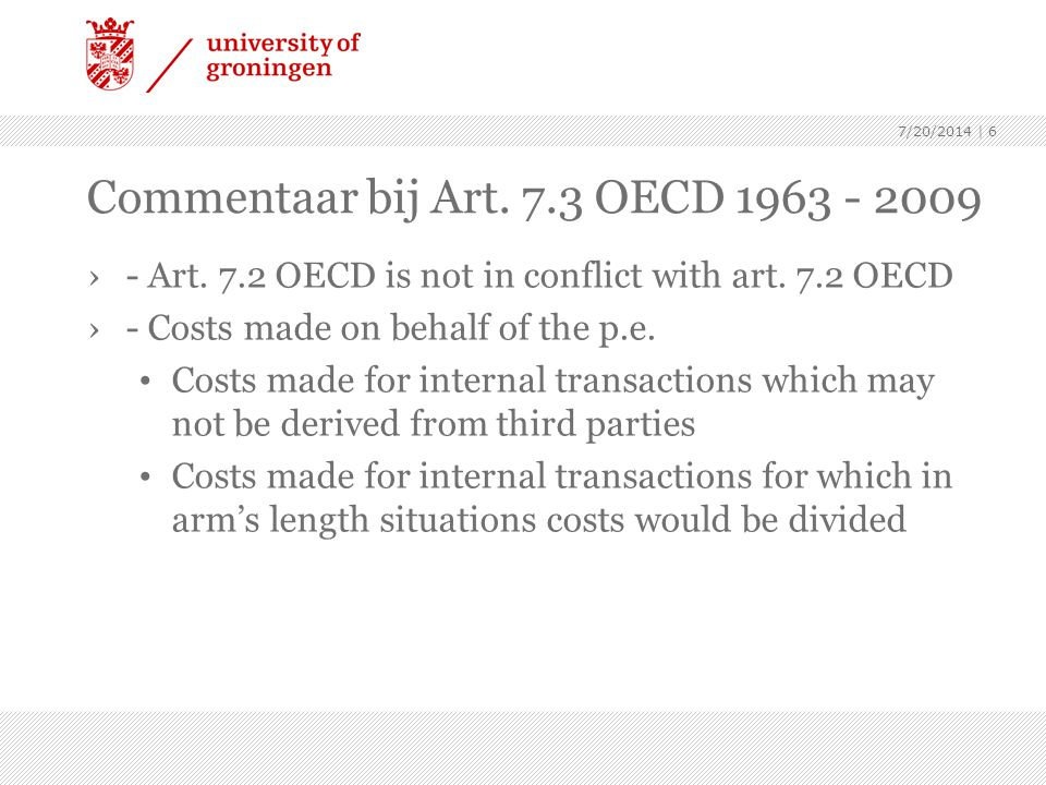 7/20/2014 | 6 Commentaar bij Art. 7.3 OECD 1963 - 2009 ›- Art. 7.2 OECD is not in conflict with art. 7.2 OECD ›- Costs made on behalf of the p.e. Cost