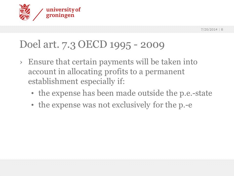 7/20/2014 | 8 Doel art. 7.3 OECD 1995 - 2009 ›Ensure that certain payments will be taken into account in allocating profits to a permanent establishme