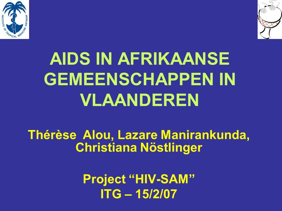 AIDS IN AFRIKAANSE GEMEENSCHAPPEN IN VLAANDEREN Thérèse Alou, Lazare Manirankunda, Christiana Nöstlinger Project HIV-SAM ITG – 15/2/07