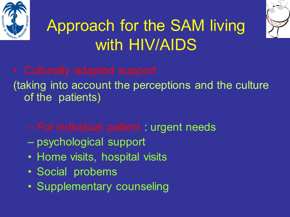 Approach for the SAM living with HIV/AIDS Culturally adapted support (taking into account the perceptions and the culture of the patients) –For indivi