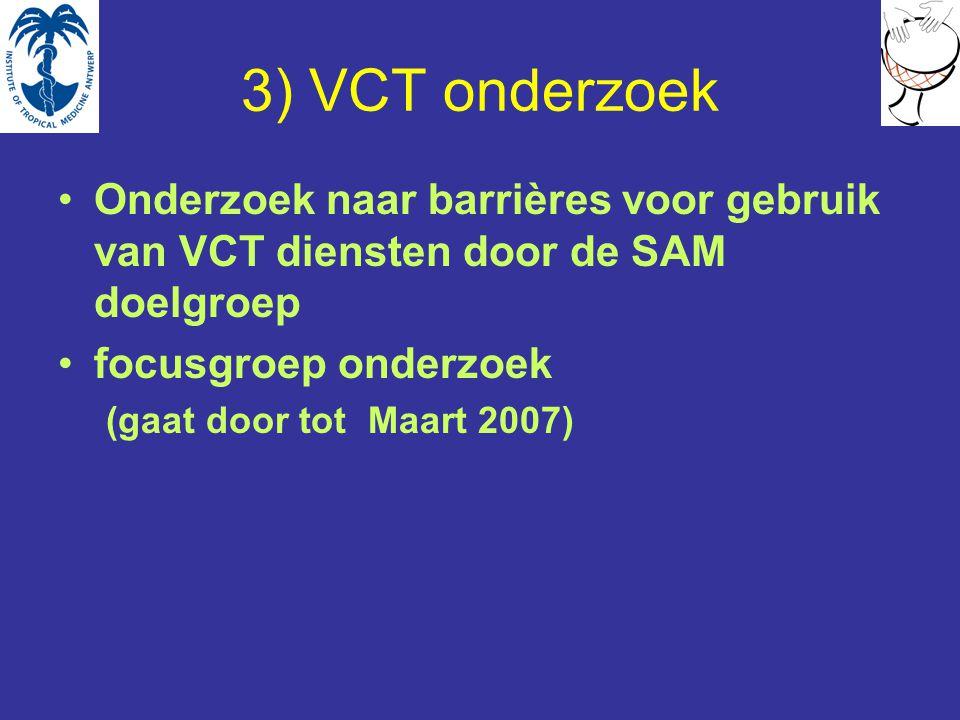 3) VCT onderzoek Onderzoek naar barrières voor gebruik van VCT diensten door de SAM doelgroep focusgroep onderzoek (gaat door tot Maart 2007)