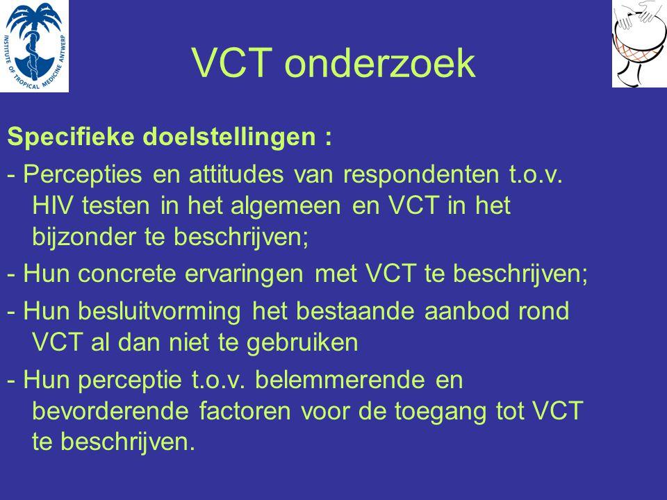 VCT onderzoek Specifieke doelstellingen : - Percepties en attitudes van respondenten t.o.v.