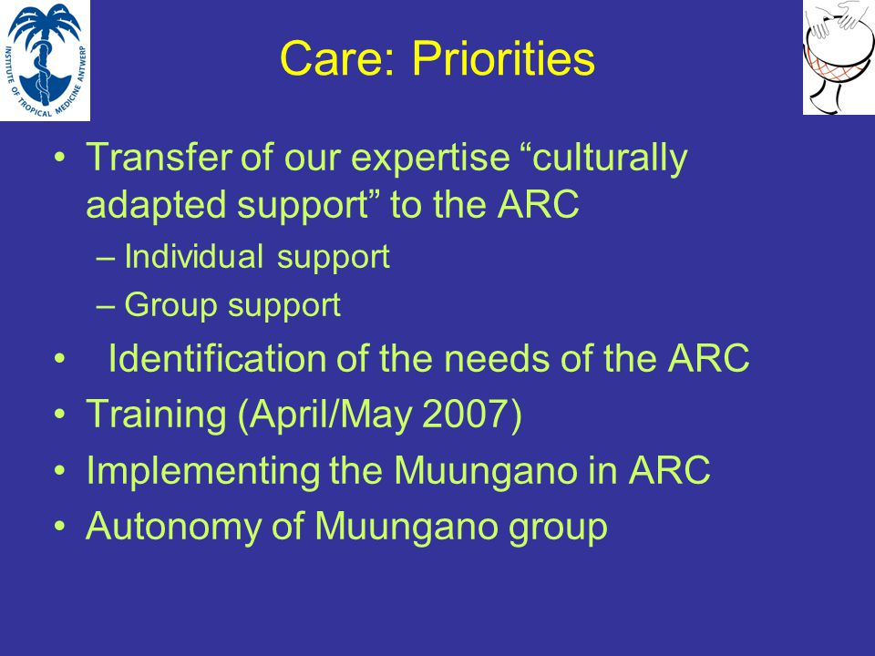 """Care: Priorities Transfer of our expertise """"culturally adapted support"""" to the ARC –Individual support –Group support Identification of the needs of t"""