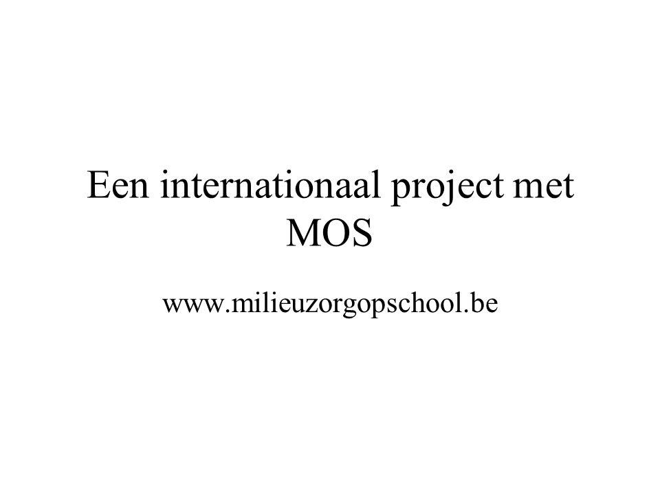 Een internationaal project met MOS www.milieuzorgopschool.be
