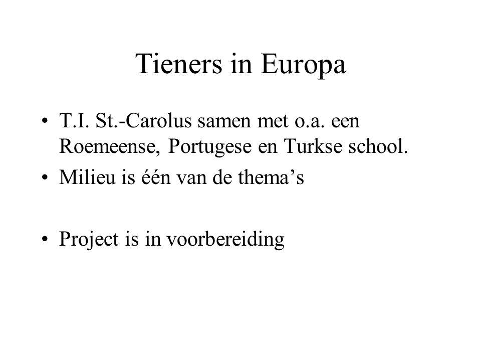 Tieners in Europa T.I. St.-Carolus samen met o.a. een Roemeense, Portugese en Turkse school. Milieu is één van de thema's Project is in voorbereiding