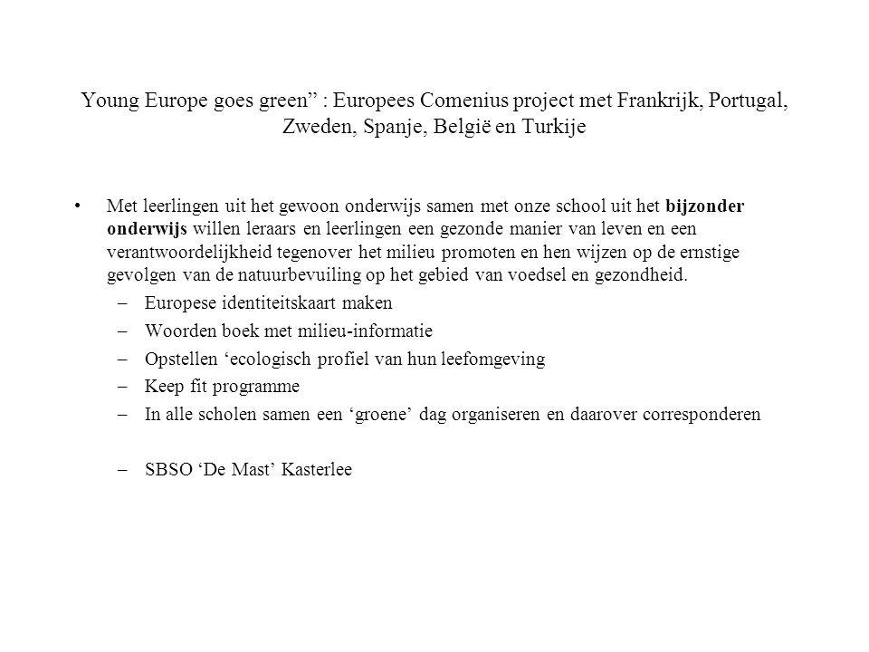 """Young Europe goes green"""" : Europees Comenius project met Frankrijk, Portugal, Zweden, Spanje, België en Turkije Met leerlingen uit het gewoon onderwij"""