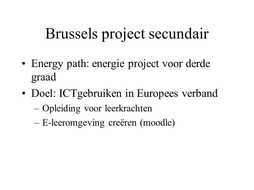 Brussels project secundair Energy path: energie project voor derde graad Doel: ICTgebruiken in Europees verband –Opleiding voor leerkrachten –E-leerom