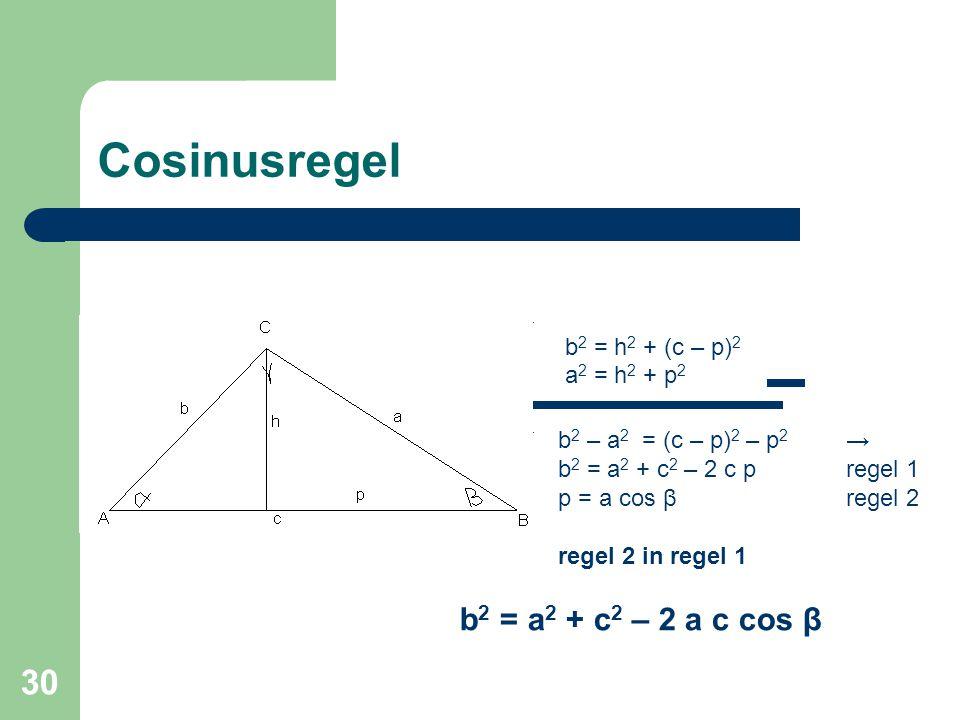 30 Cosinusregel b 2 = h 2 + (c – p) 2 a 2 = h 2 + p 2 b 2 – a 2 = (c – p) 2 – p 2 → b 2 = a 2 + c 2 – 2 c pregel 1 p = a cos βregel 2 regel 2 in regel