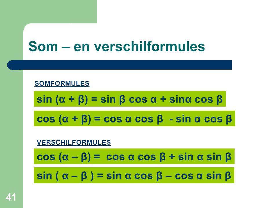 41 Som – en verschilformules sin (α + β) = sin β cos α + sinα cos β cos (α + β) = cos α cos β - sin α cos β SOMFORMULES VERSCHILFORMULES cos (α – β) =