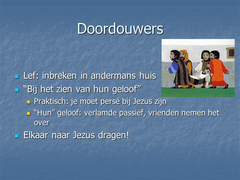 """Doordouwers Lef: inbreken in andermans huis Lef: inbreken in andermans huis """"Bij het zien van hun geloof"""" """"Bij het zien van hun geloof"""" Praktisch: je"""